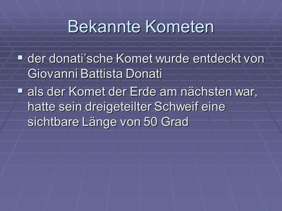 Bekannte Kometen der donatische Komet wurde entdeckt von Giovanni Battista Donati der donatische Komet wurde entdeckt von Giovanni Battista Donati als
