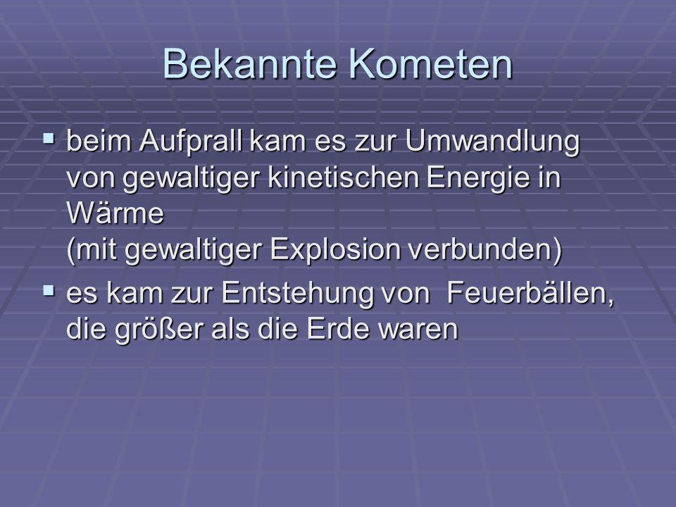 Bekannte Kometen beim Aufprall kam es zur Umwandlung von gewaltiger kinetischen Energie in Wärme (mit gewaltiger Explosion verbunden) beim Aufprall ka