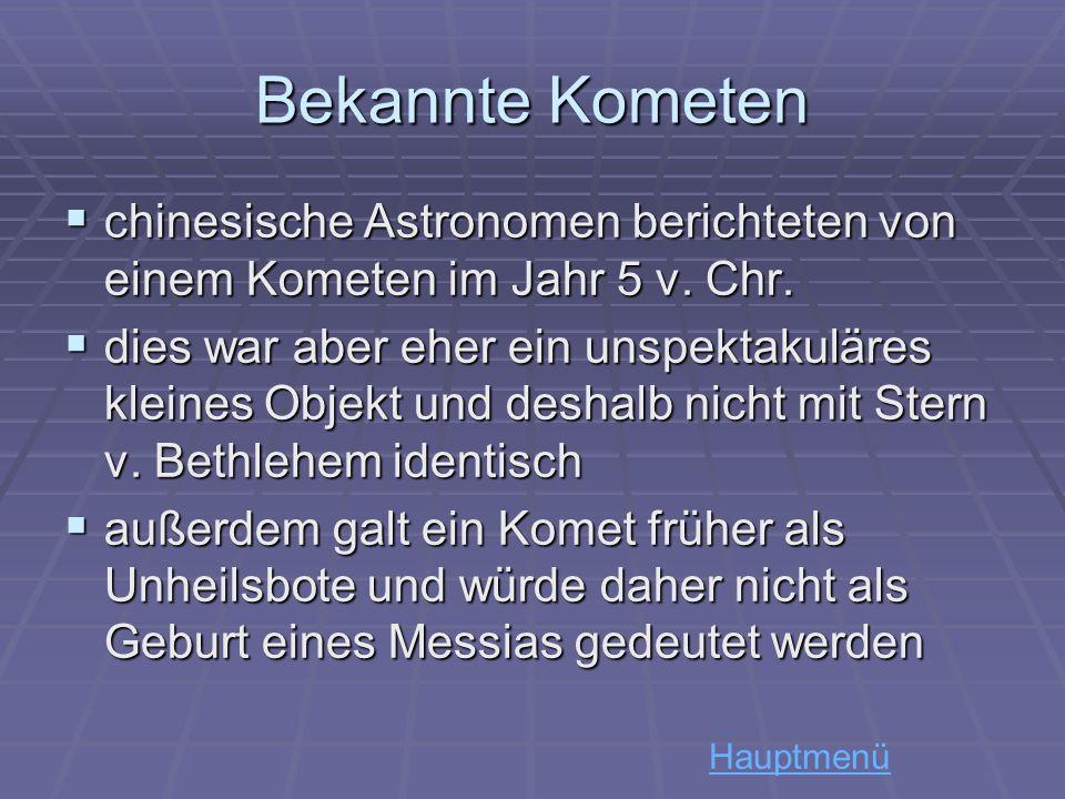 Bekannte Kometen chinesische Astronomen berichteten von einem Kometen im Jahr 5 v. Chr. chinesische Astronomen berichteten von einem Kometen im Jahr 5