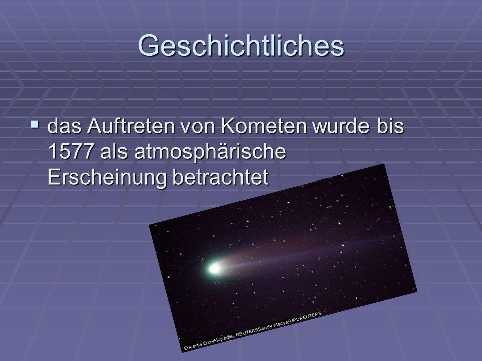 Geschichtliches das Auftreten von Kometen wurde bis 1577 als atmosphärische Erscheinung betrachtet das Auftreten von Kometen wurde bis 1577 als atmosp