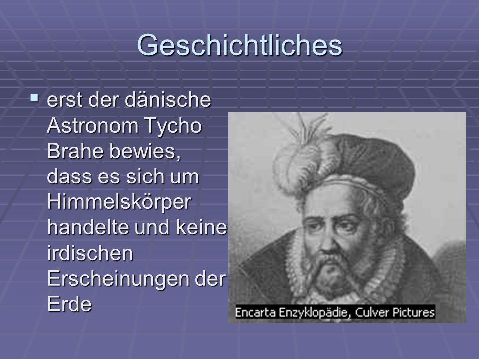 Geschichtliches erst der dänische Astronom Tycho Brahe bewies, dass es sich um Himmelskörper handelte und keine irdischen Erscheinungen der Erde erst