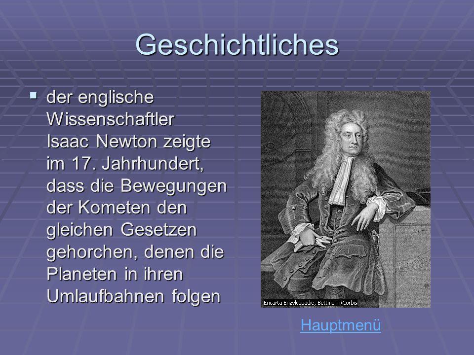 Geschichtliches der englische Wissenschaftler Isaac Newton zeigte im 17. Jahrhundert, dass die Bewegungen der Kometen den gleichen Gesetzen gehorchen,