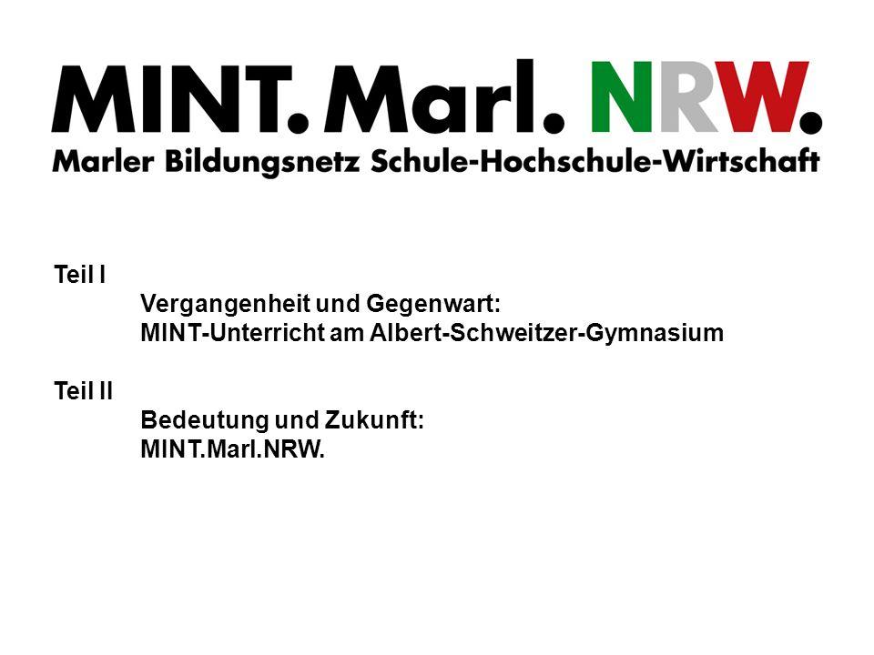 Teil I Vergangenheit und Gegenwart: MINT-Unterricht am Albert-Schweitzer-Gymnasium Teil II Bedeutung und Zukunft: MINT.Marl.NRW.