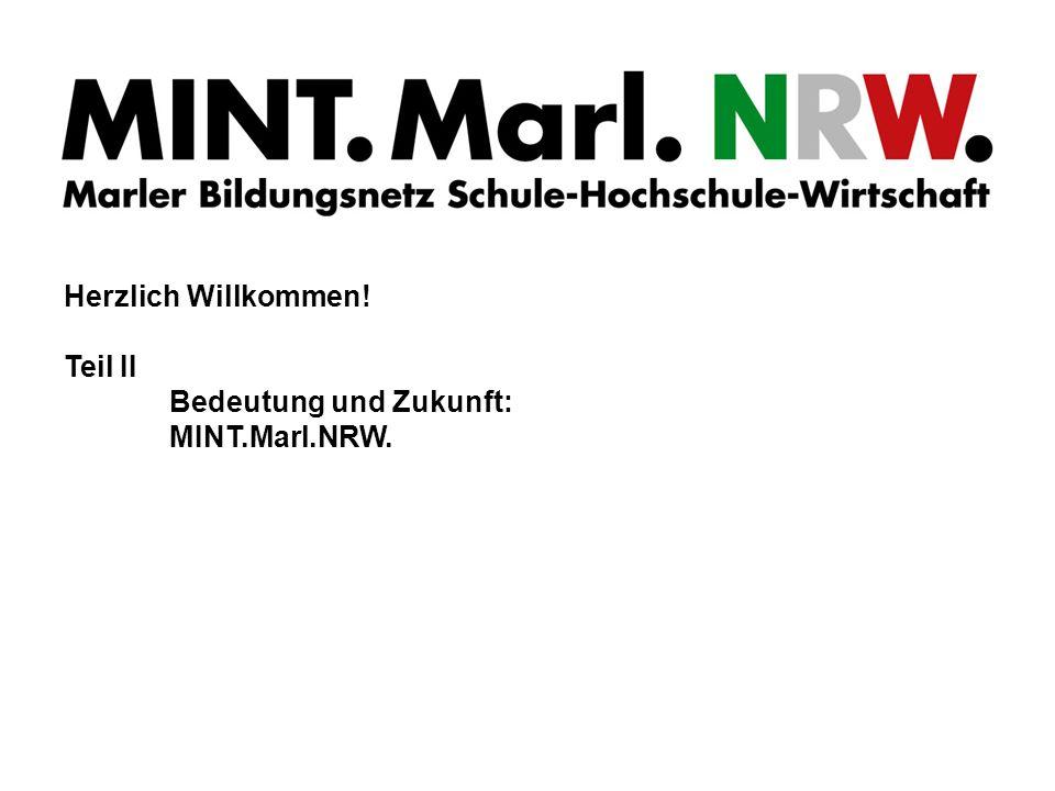 Herzlich Willkommen! Teil II Bedeutung und Zukunft: MINT.Marl.NRW.