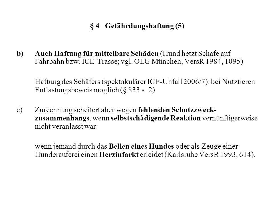 § 4 Gefährdungshaftung (5) b)Auch Haftung für mittelbare Schäden (Hund hetzt Schafe auf Fahrbahn bzw. ICE-Trasse; vgl. OLG München, VersR 1984, 1095)