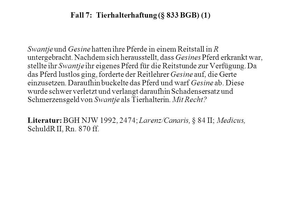 Fall 7: Tierhalterhaftung (§ 833 BGB) (1) Swantje und Gesine hatten ihre Pferde in einem Reitstall in R untergebracht. Nachdem sich herausstellt, dass