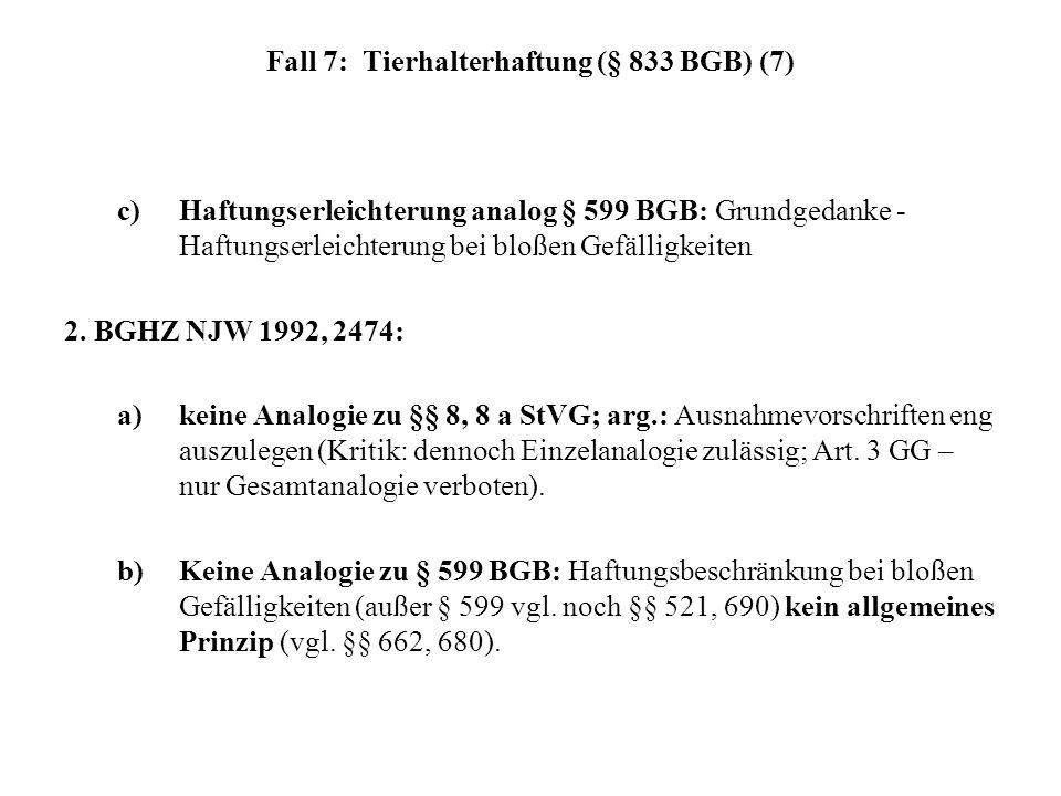 Fall 7: Tierhalterhaftung (§ 833 BGB) (7) c) Haftungserleichterung analog § 599 BGB: Grundgedanke - Haftungserleichterung bei bloßen Gefälligkeiten 2.