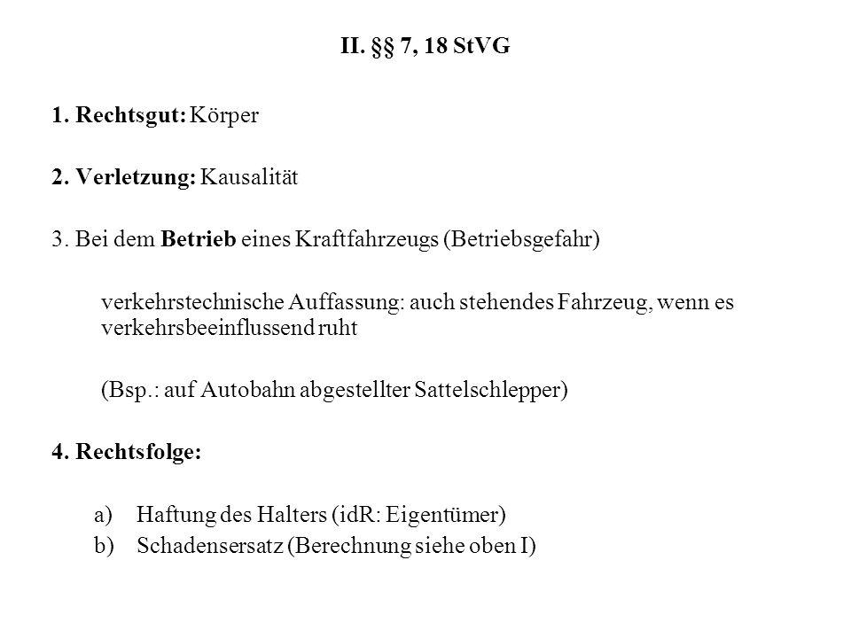 II. §§ 7, 18 StVG 1. Rechtsgut: Körper 2. Verletzung: Kausalität 3. Bei dem Betrieb eines Kraftfahrzeugs (Betriebsgefahr) verkehrstechnische Auffassun