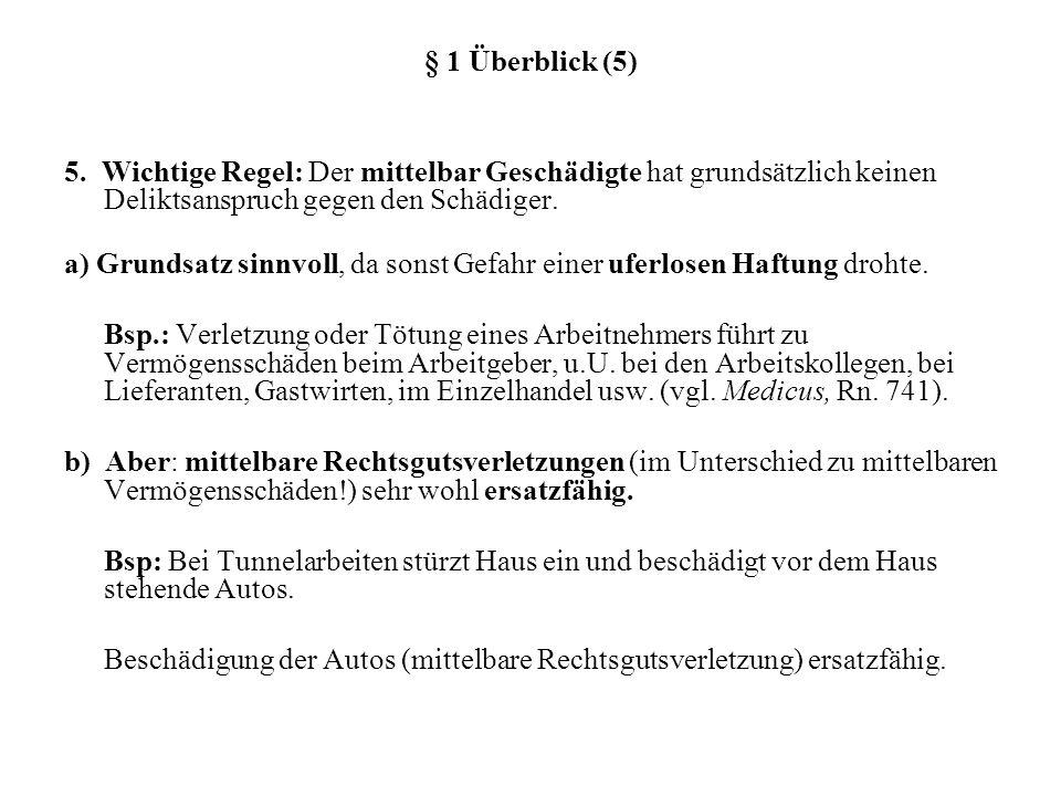 § 1 Überblick (5) 5. Wichtige Regel: Der mittelbar Geschädigte hat grundsätzlich keinen Deliktsanspruch gegen den Schädiger. a) Grundsatz sinnvoll, da