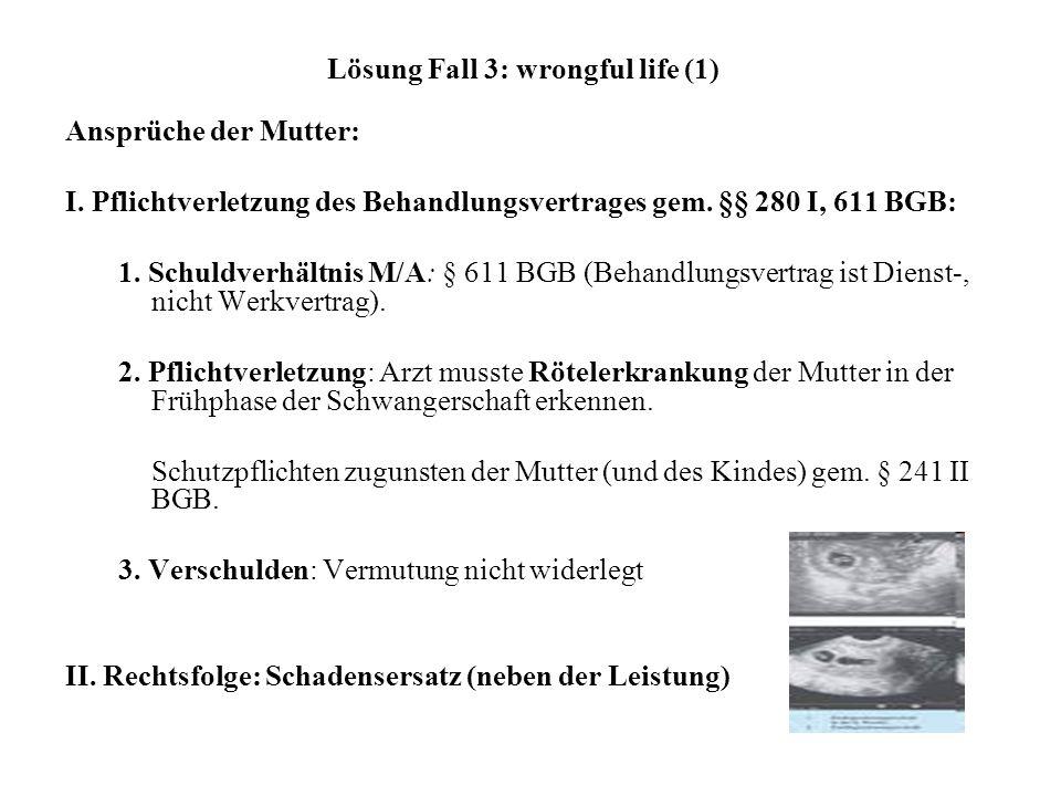 Lösung Fall 3: wrongful life (1) Ansprüche der Mutter: I.