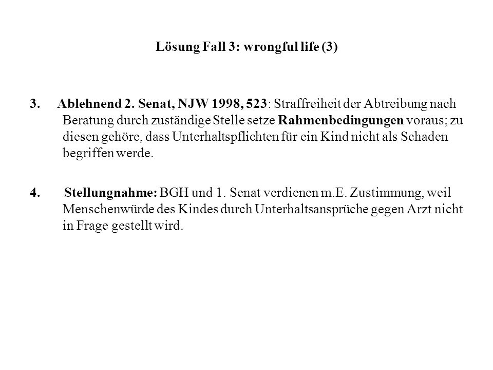 Lösung Fall 3: wrongful life (3) 3.Ablehnend 2.