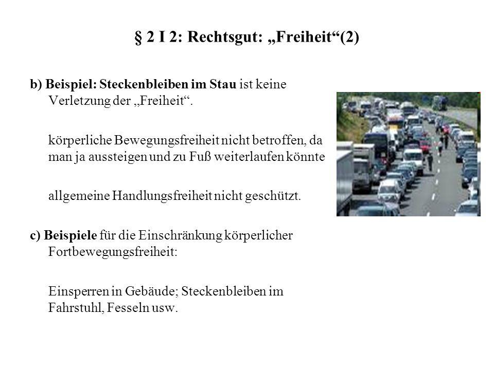 § 2 I 2: Rechtsgut: Freiheit(2) b) Beispiel: Steckenbleiben im Stau ist keine Verletzung der Freiheit.