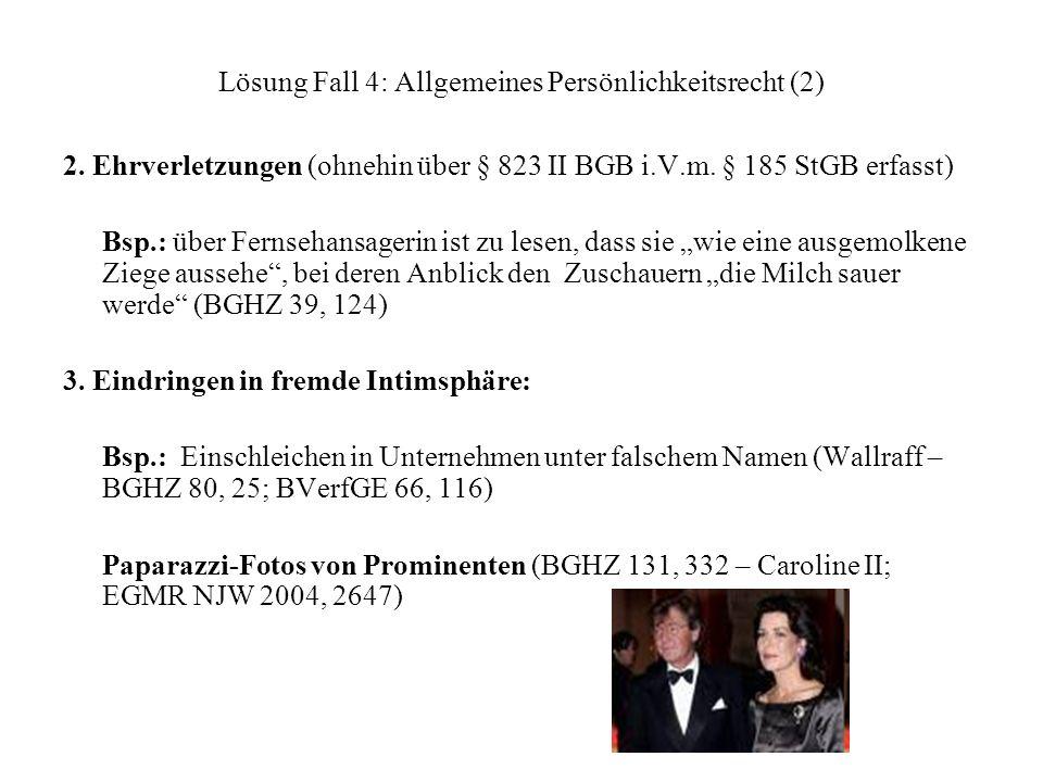 Lösung Fall 4: Allgemeines Persönlichkeitsrecht (2) 2. Ehrverletzungen (ohnehin über § 823 II BGB i.V.m. § 185 StGB erfasst) Bsp.: über Fernsehansager
