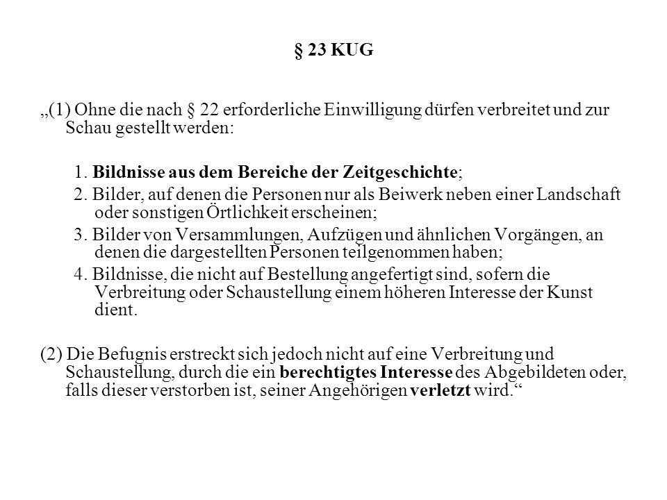 § 23 KUG (1) Ohne die nach § 22 erforderliche Einwilligung dürfen verbreitet und zur Schau gestellt werden: 1. Bildnisse aus dem Bereiche der Zeitgesc