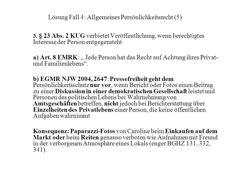 Lösung Fall 4: Allgemeines Persönlichkeitsrecht (5) 3. § 23 Abs. 2 KUG verbietet Veröffentlichung, wenn berechtigtes Interesse der Person entgegensteh