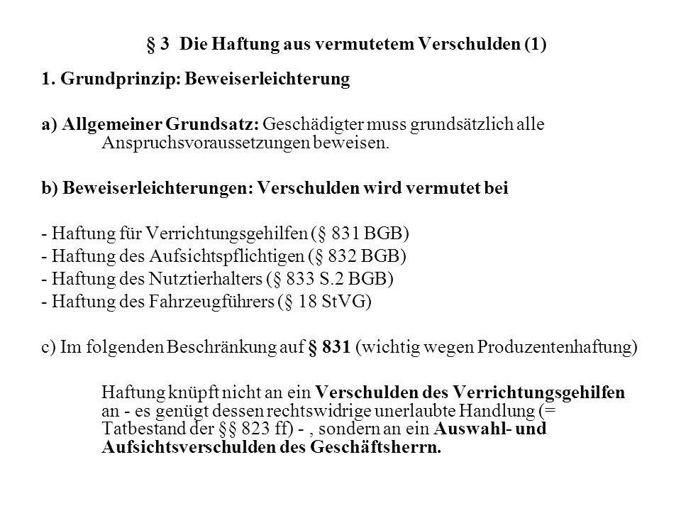 § 3 Die Haftung aus vermutetem Verschulden (1) 1. Grundprinzip: Beweiserleichterung a) Allgemeiner Grundsatz: Geschädigter muss grundsätzlich alle Ans