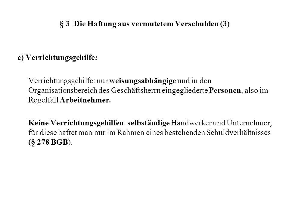 § 3 Die Haftung aus vermutetem Verschulden (3) c) Verrichtungsgehilfe: Verrichtungsgehilfe: nur weisungsabhängige und in den Organisationsbereich des