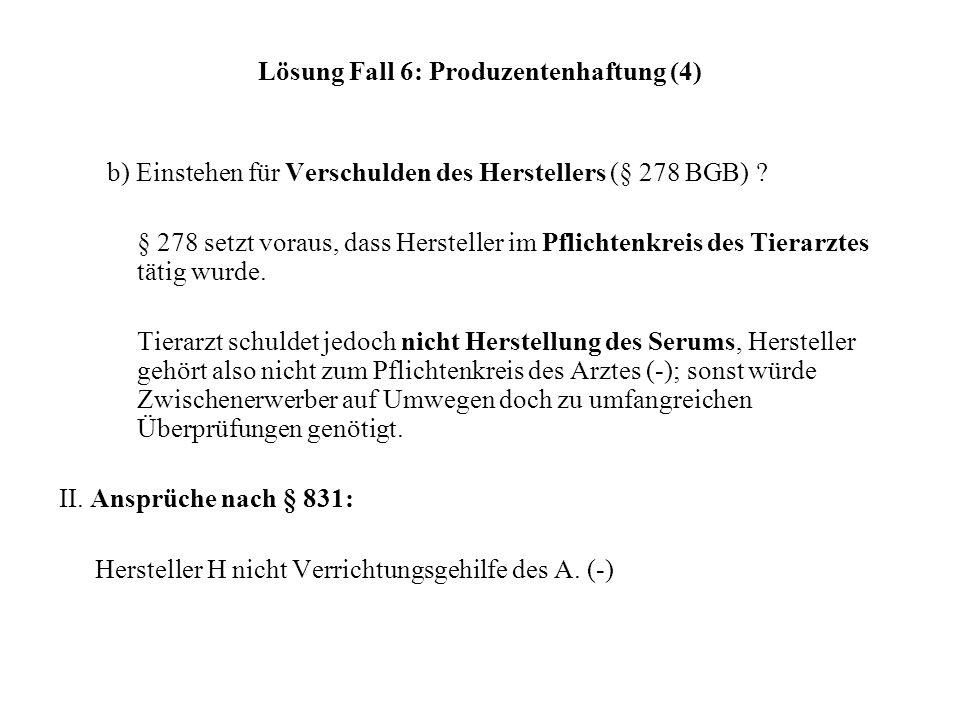 Lösung Fall 6: Produzentenhaftung (4) b) Einstehen für Verschulden des Herstellers (§ 278 BGB) ? § 278 setzt voraus, dass Hersteller im Pflichtenkreis
