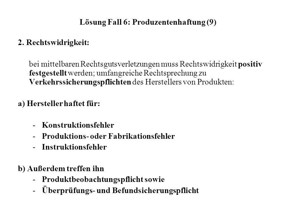 Lösung Fall 6: Produzentenhaftung (9) 2. Rechtswidrigkeit: bei mittelbaren Rechtsgutsverletzungen muss Rechtswidrigkeit positiv festgestellt werden; u