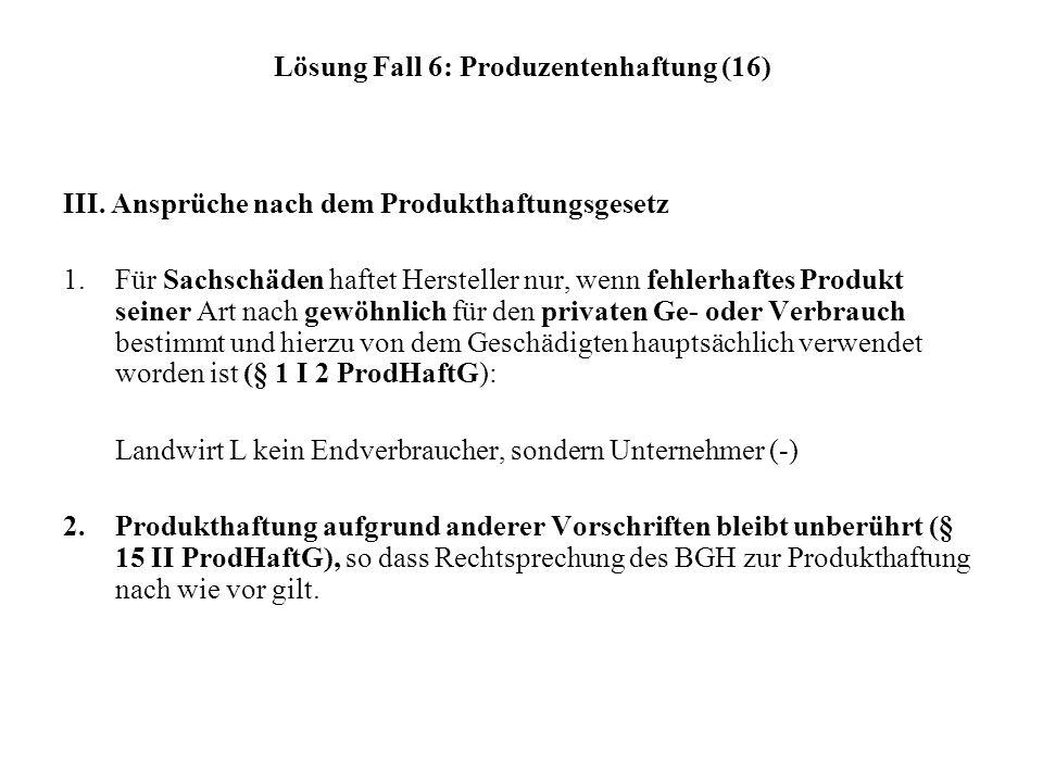 Lösung Fall 6: Produzentenhaftung (16) III. Ansprüche nach dem Produkthaftungsgesetz 1.Für Sachschäden haftet Hersteller nur, wenn fehlerhaftes Produk