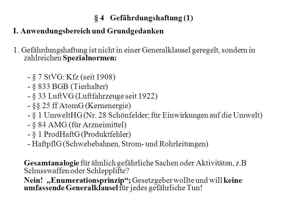 § 4 Gefährdungshaftung (1) I. Anwendungsbereich und Grundgedanken 1. Gefährdungshaftung ist nicht in einer Generalklausel geregelt, sondern in zahlrei