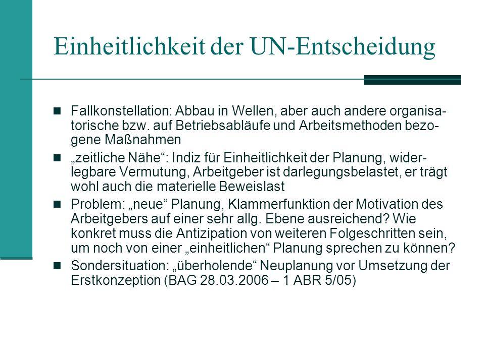 Einheitlichkeit der UN-Entscheidung Fallkonstellation: Abbau in Wellen, aber auch andere organisa- torische bzw. auf Betriebsabläufe und Arbeitsmethod