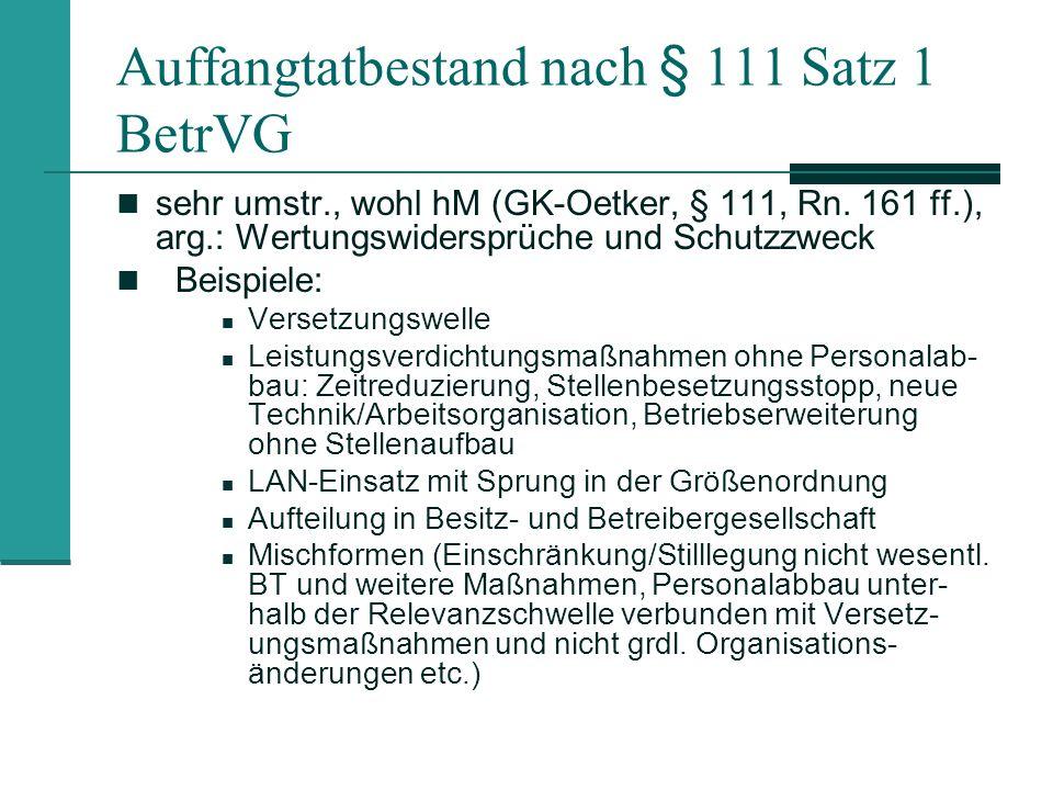Auffangtatbestand nach § 111 Satz 1 BetrVG sehr umstr., wohl hM (GK-Oetker, § 111, Rn. 161 ff.), arg.: Wertungswidersprüche und Schutzzweck Beispiele: