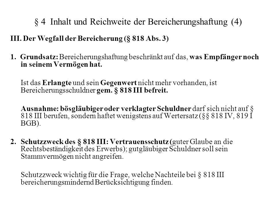 § 4 Inhalt und Reichweite der Bereicherungshaftung (4) III. Der Wegfall der Bereicherung (§ 818 Abs. 3) 1. Grundsatz: Bereicherungshaftung beschränkt