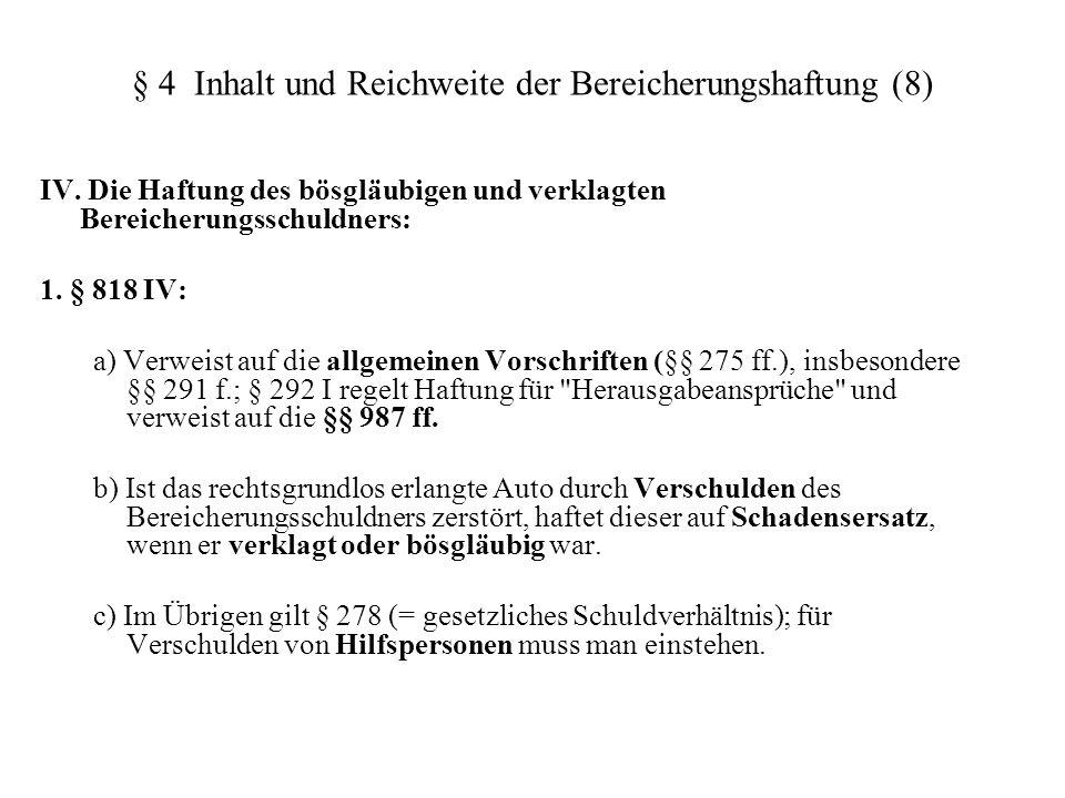 § 4 Inhalt und Reichweite der Bereicherungshaftung (8) IV. Die Haftung des bösgläubigen und verklagten Bereicherungsschuldners: 1. § 818 IV: a) Verwei