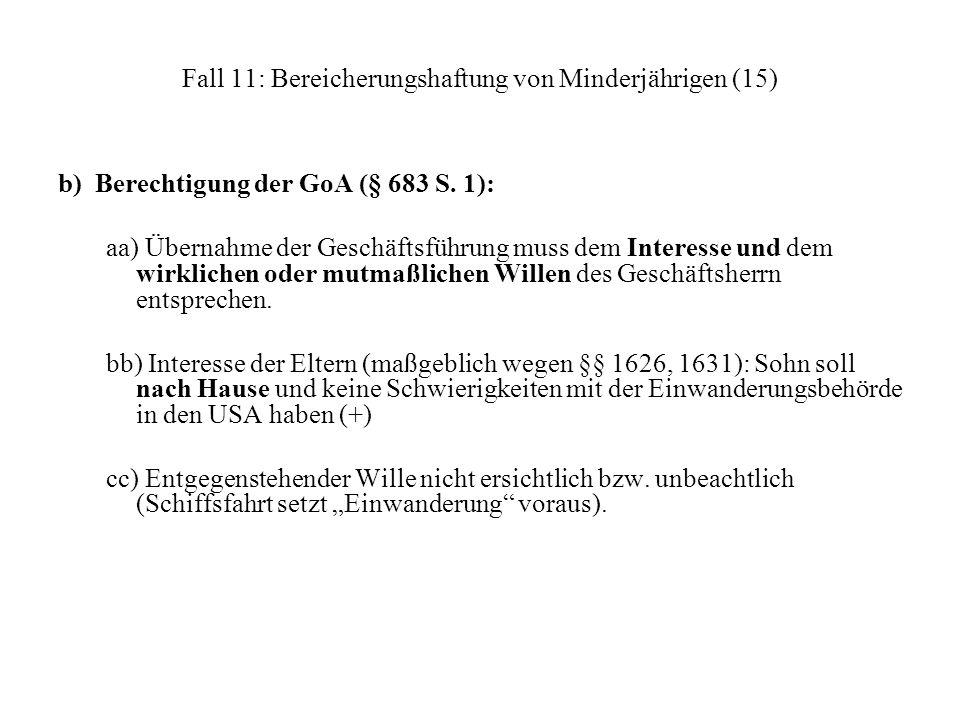 Fall 11: Bereicherungshaftung von Minderjährigen (15) b) Berechtigung der GoA (§ 683 S. 1): aa) Übernahme der Geschäftsführung muss dem Interesse und