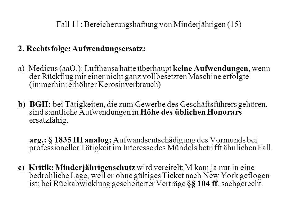Fall 11: Bereicherungshaftung von Minderjährigen (15) 2. Rechtsfolge: Aufwendungsersatz: a) Medicus (aaO.): Lufthansa hatte überhaupt keine Aufwendung