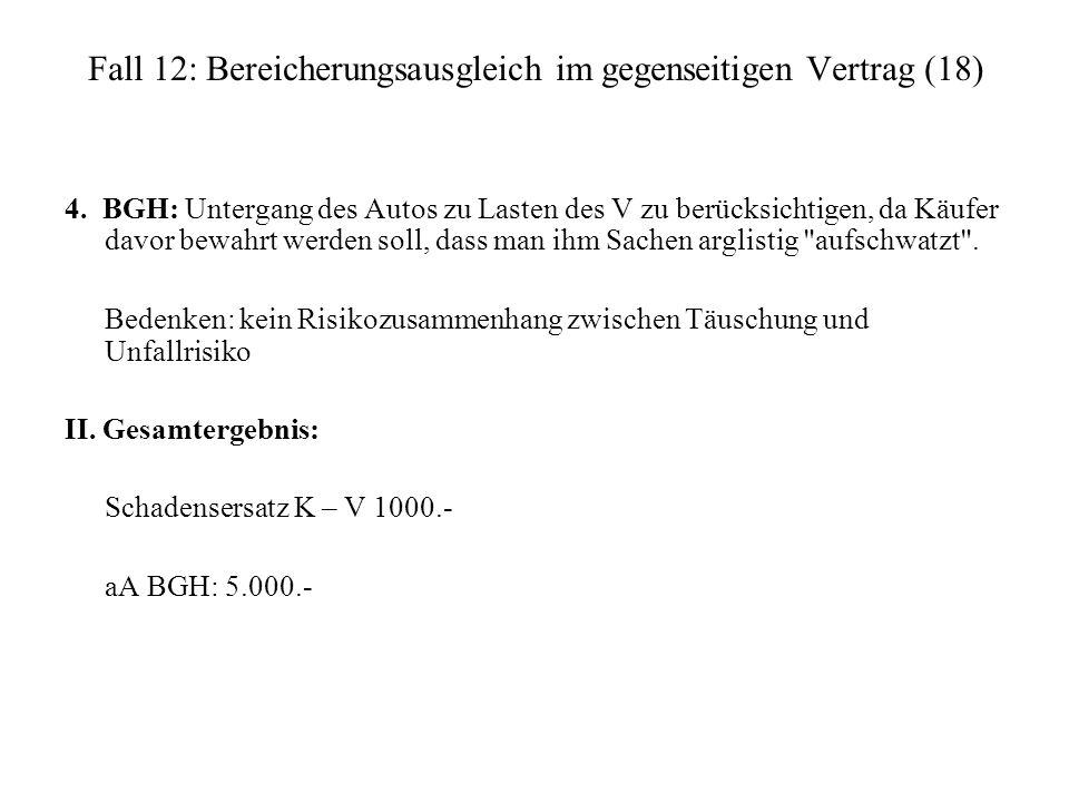 Fall 12: Bereicherungsausgleich im gegenseitigen Vertrag (18) 4. BGH: Untergang des Autos zu Lasten des V zu berücksichtigen, da Käufer davor bewahrt
