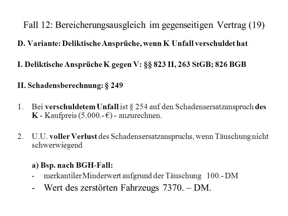 Fall 12: Bereicherungsausgleich im gegenseitigen Vertrag (19) D. Variante: Deliktische Ansprüche, wenn K Unfall verschuldet hat I. Deliktische Ansprüc