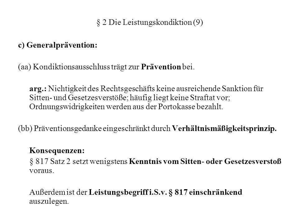 § 2 Die Leistungskondiktion (9) c) Generalprävention: (aa) Kondiktionsausschluss trägt zur Prävention bei. arg.: Nichtigkeit des Rechtsgeschäfts keine