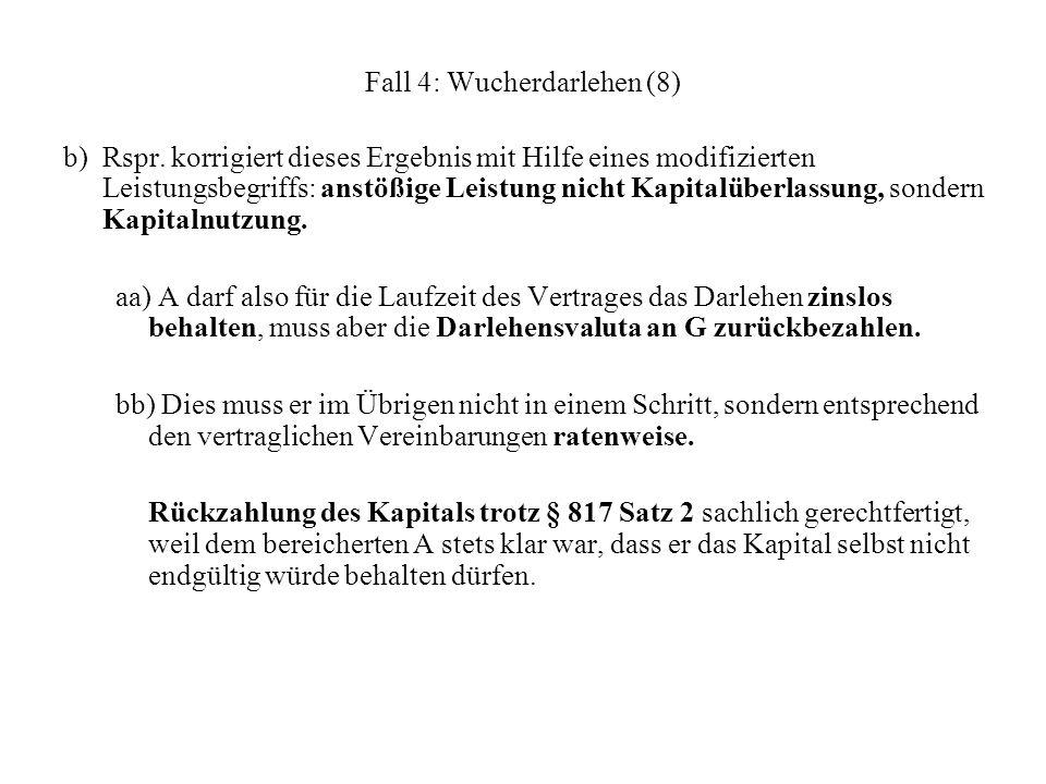 Fall 4: Wucherdarlehen (8) b) Rspr. korrigiert dieses Ergebnis mit Hilfe eines modifizierten Leistungsbegriffs: anstößige Leistung nicht Kapitalüberla