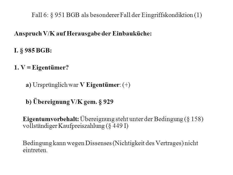 Fall 6: § 951 BGB als besonderer Fall der Eingriffskondiktion (1) Anspruch V/K auf Herausgabe der Einbauküche: I. § 985 BGB: 1. V = Eigentümer? a) Urs