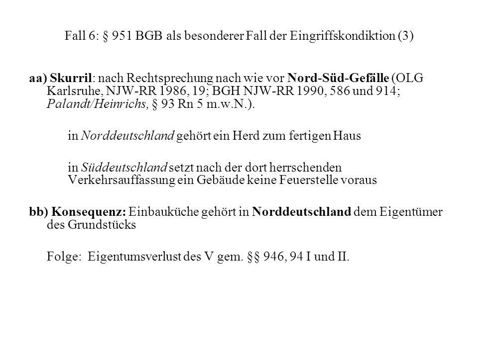 Fall 6: § 951 BGB als besonderer Fall der Eingriffskondiktion (3) aa) Skurril: nach Rechtsprechung nach wie vor Nord-Süd-Gefälle (OLG Karlsruhe, NJW-R