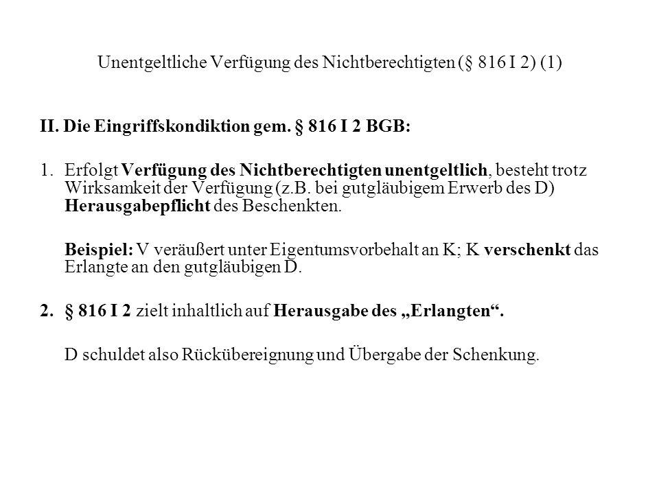 Unentgeltliche Verfügung des Nichtberechtigten (§ 816 I 2) (1) II. Die Eingriffskondiktion gem. § 816 I 2 BGB: 1. Erfolgt Verfügung des Nichtberechtig