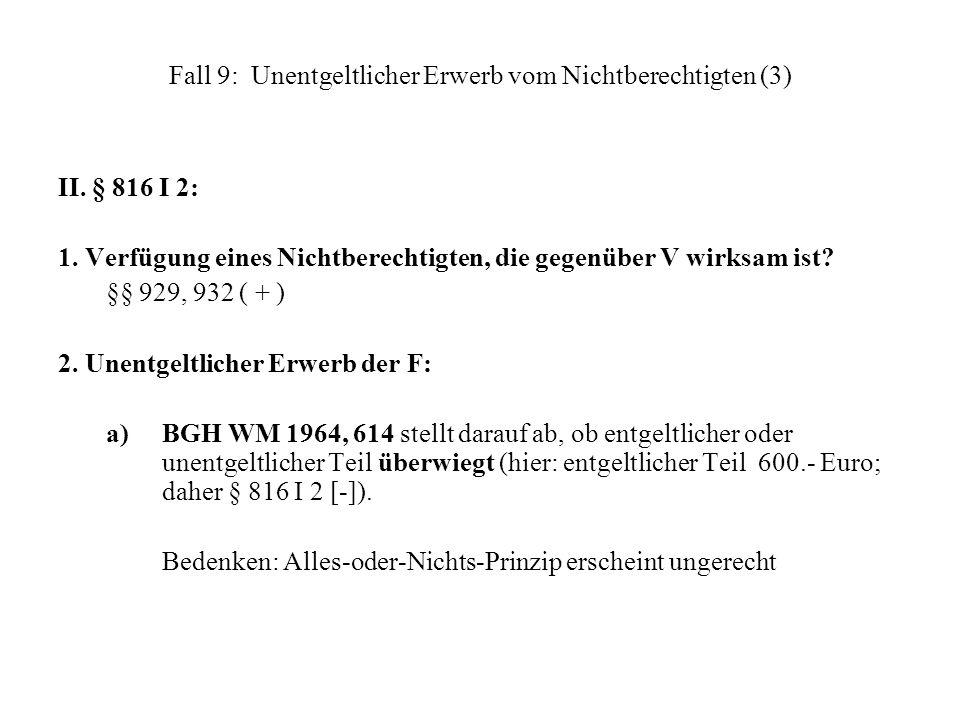 Fall 9: Unentgeltlicher Erwerb vom Nichtberechtigten (3) II. § 816 I 2: 1. Verfügung eines Nichtberechtigten, die gegenüber V wirksam ist? §§ 929, 932