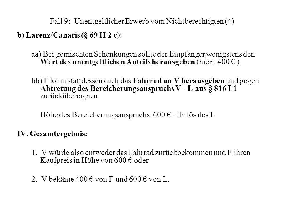 Fall 9: Unentgeltlicher Erwerb vom Nichtberechtigten (4) b) Larenz/Canaris (§ 69 II 2 c): aa) Bei gemischten Schenkungen sollte der Empfänger wenigste