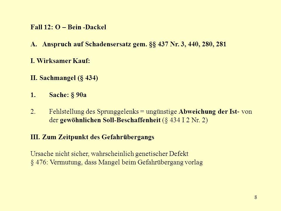9 Fall 12: O-Bein-Dackel V 433: 500.- K O-Beinigkeit Nacherfüllung: -Operation (§ 439 I): 1179 -Ersatzlieferung (neuer Welpe)