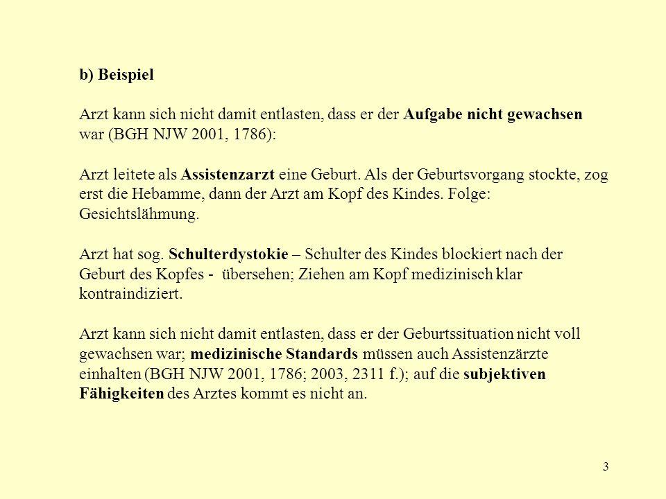 3 b) Beispiel Arzt kann sich nicht damit entlasten, dass er der Aufgabe nicht gewachsen war (BGH NJW 2001, 1786): Arzt leitete als Assistenzarzt eine