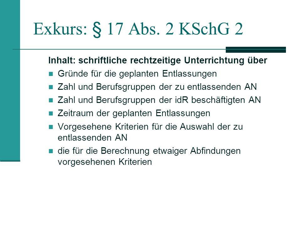 Exkurs: § 17 Abs. 2 KSchG 2 Inhalt: schriftliche rechtzeitige Unterrichtung über Gründe für die geplanten Entlassungen Zahl und Berufsgruppen der zu e