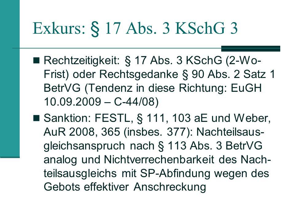 Exkurs: § 17 Abs. 3 KSchG 3 Rechtzeitigkeit: § 17 Abs. 3 KSchG (2-Wo- Frist) oder Rechtsgedanke § 90 Abs. 2 Satz 1 BetrVG (Tendenz in diese Richtung: