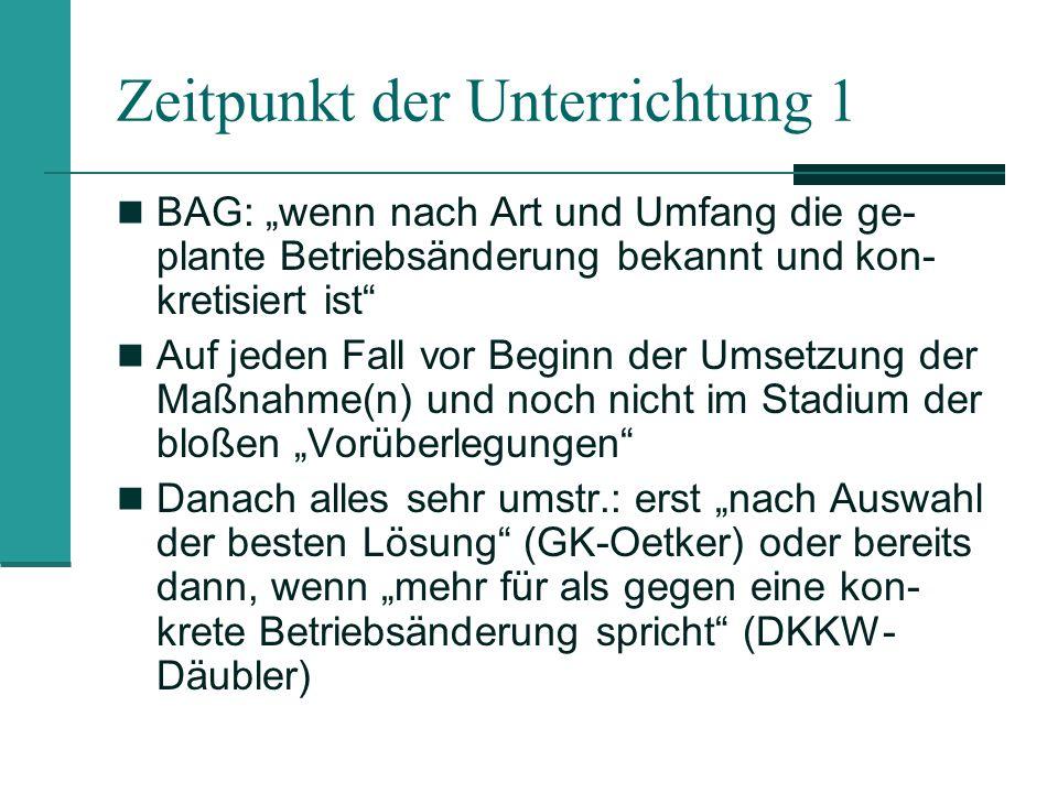 Zeitpunkt der Unterrichtung 1 BAG: wenn nach Art und Umfang die ge- plante Betriebsänderung bekannt und kon- kretisiert ist Auf jeden Fall vor Beginn