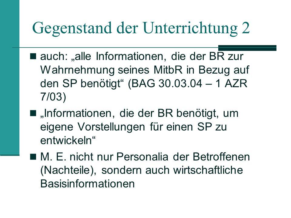 Gegenstand der Unterrichtung 2 auch: alle Informationen, die der BR zur Wahrnehmung seines MitbR in Bezug auf den SP benötigt (BAG 30.03.04 – 1 AZR 7/