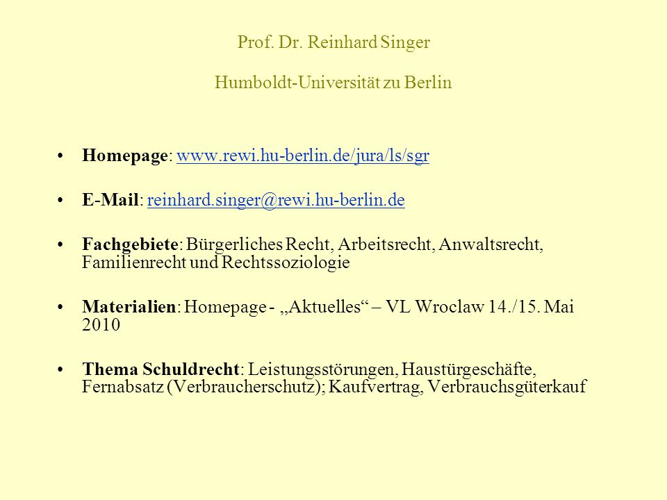 Prof. Dr. Reinhard Singer Humboldt-Universität zu Berlin Homepage: www.rewi.hu-berlin.de/jura/ls/sgrwww.rewi.hu-berlin.de/jura/ls/sgr E-Mail: reinhard