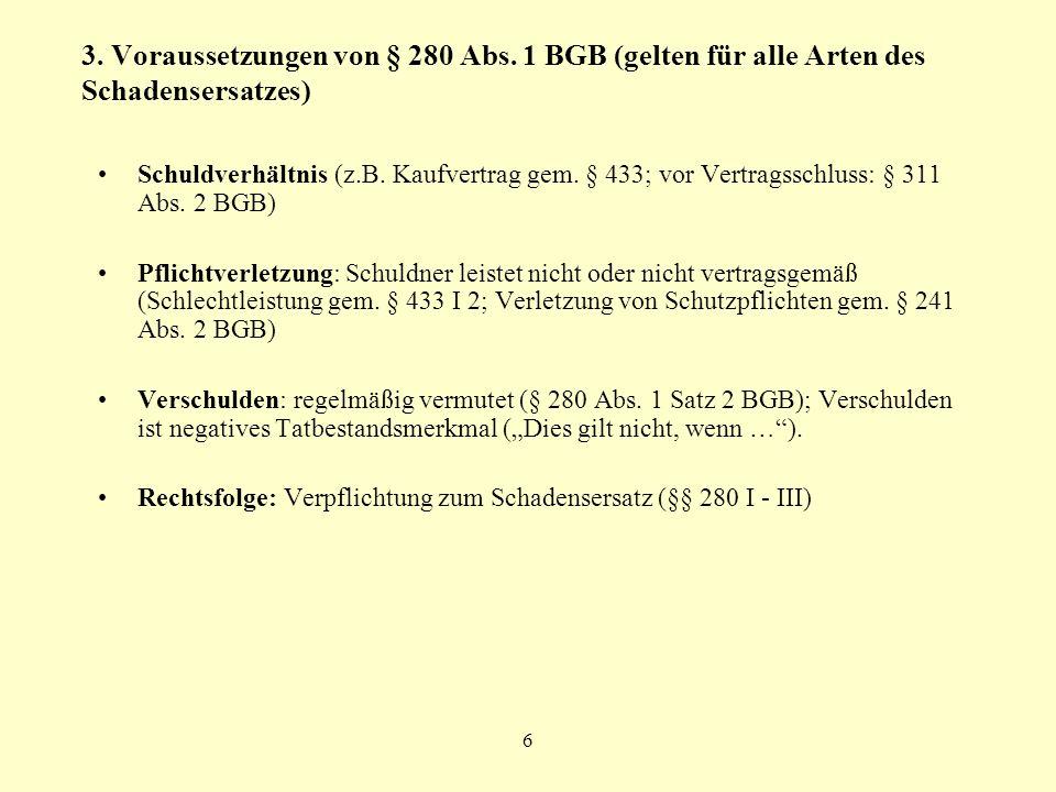 6 3. Voraussetzungen von § 280 Abs. 1 BGB (gelten für alle Arten des Schadensersatzes) Schuldverhältnis (z.B. Kaufvertrag gem. § 433; vor Vertragsschl