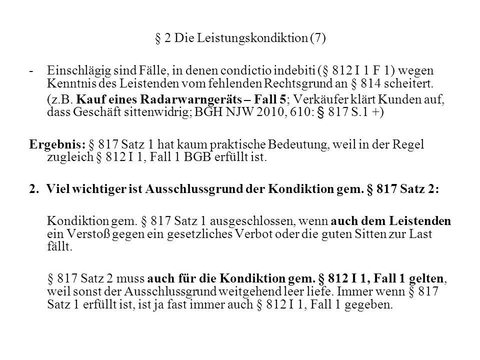 § 2 Die Leistungskondiktion (7) -Einschlägig sind Fälle, in denen condictio indebiti (§ 812 I 1 F 1) wegen Kenntnis des Leistenden vom fehlenden Recht