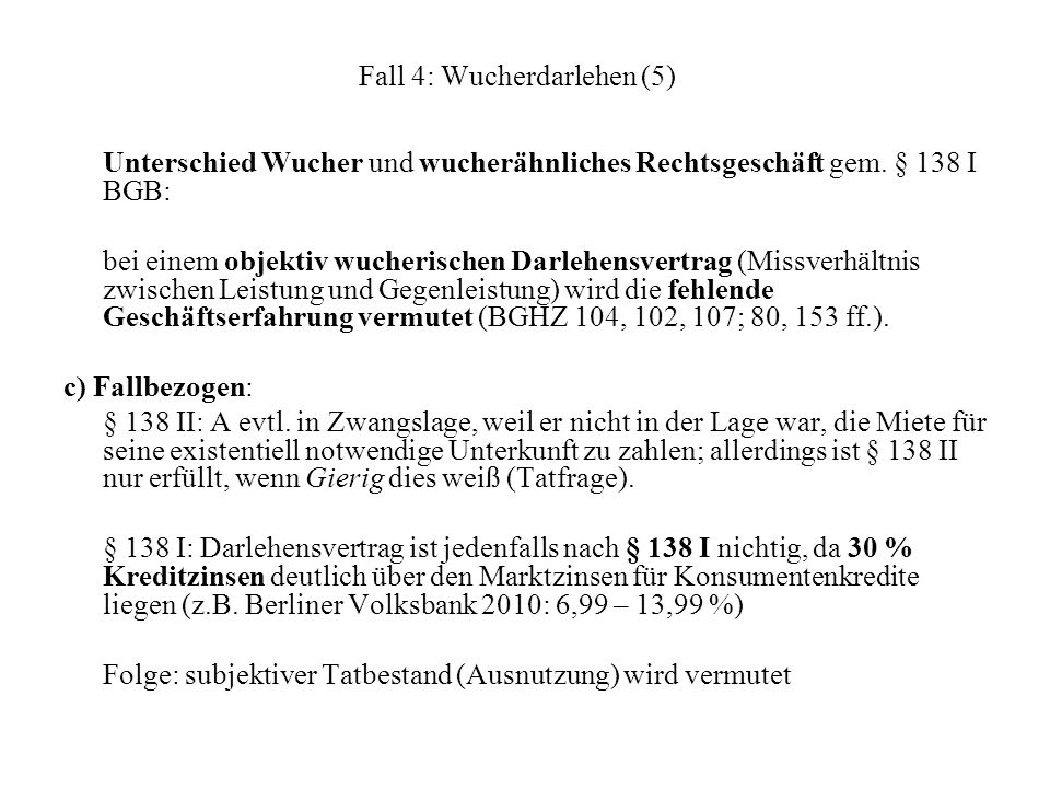 Fall 4: Wucherdarlehen (5) Unterschied Wucher und wucherähnliches Rechtsgeschäft gem. § 138 I BGB: bei einem objektiv wucherischen Darlehensvertrag (M